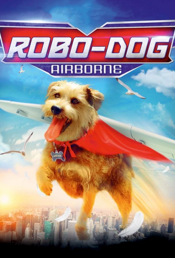 Рободог: Аэропёс / Robo-Dog: Airborne (2016)