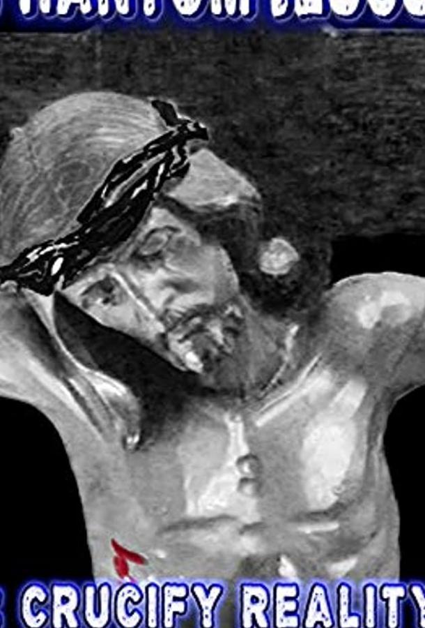 Phantom Jesus :: Crucify Reality 2020 смотреть онлайн в хорошем качестве