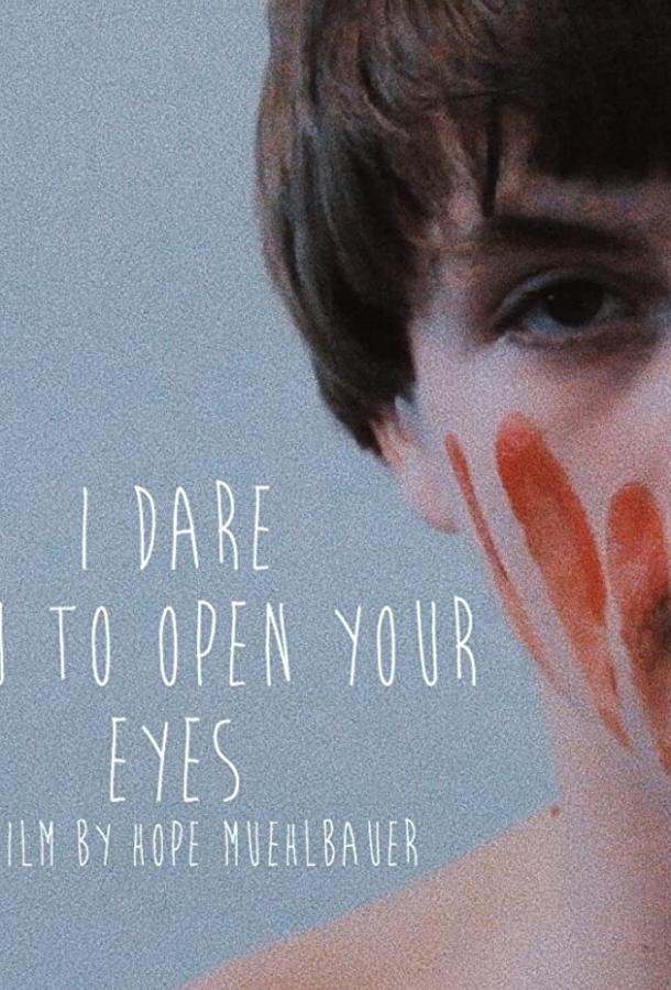 I Dare You to Open Your Eyes () смотреть онлайн в хорошем качестве