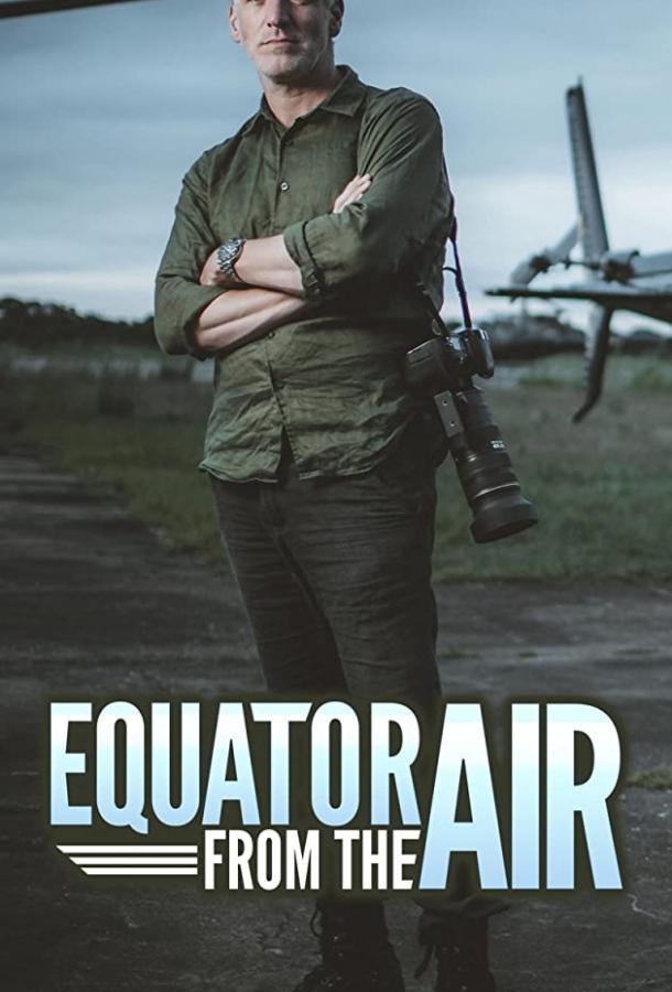 Сериал Экватор с Воздуха (2020) смотреть онлайн 1 сезон