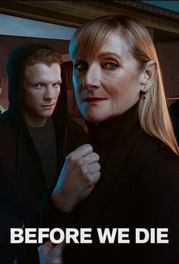 Сериал Before We Die (2021) смотреть онлайн 1 сезон