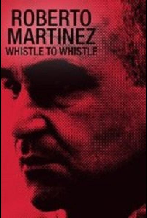 Роберто Мартинес: От свистка до свистка (2021) смотреть онлайн