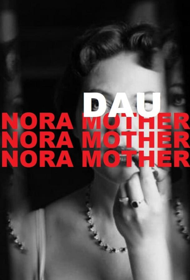 ДАУ. Нора мама / DAU. Nora Mother (2020)
