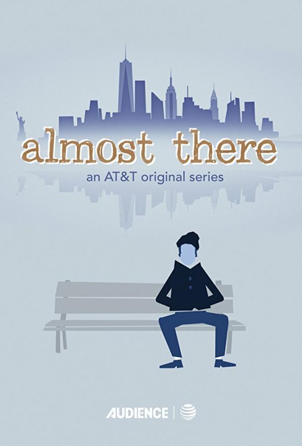 Сериал Почти там (2016) смотреть онлайн 1 сезон